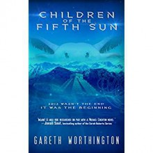 Children of the Fifth Sun - Gareth Worthington