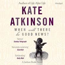 When Will There Be Good News?: Jackson Brodie 3 - Kate Atkinson, Jason Isaacs, Random House AudioBooks