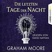 Die letzten Tage der Nacht - STIL GbR Simon Bertling,Graham Moore,David Nathan