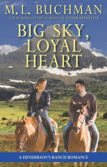 Big Sky, Loyal Heart: a Henderson Ranch Big Sky romance (Henderson's Ranch #5) - M.L. Buchman
