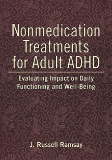 Nonmedication Treatments For Adult Adhd: Evaluating Impact On Daily Functioning And Well Being - J. Russell Ramsay