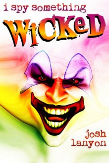 I Spy Something Wicked - Josh Lanyon