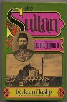 The Sultan: The Life of Abdul Hamid II - Joan Haslip