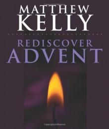 Rediscover Advent - Matthew Kelly