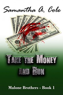 Take the Money and Run: Malone Brothers - Book 1 - Samantha A. Cole,Eve Arroyo