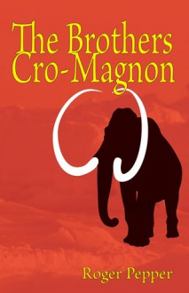 The Brothers Cro-Magnon - Roger Thomas Pepper