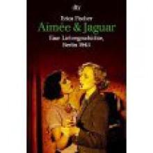 Aimée & Jaguar Eine Liebesgeschichte, Berlin 1943 3423084065 -