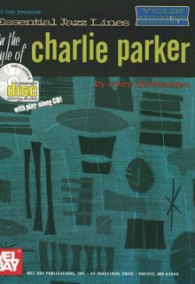 Essential Jazz Lines in the Style of Charlie Parker: Violin [With CD] - Corey Christiansen