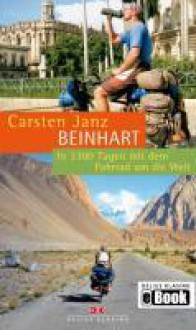 Beinhart: In 3300 Tagen Mit Dem Fahrrad Um Die Welt - Carsten Janz