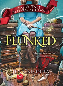 Flunked (Fairy Tale Reform School) - Jen Calonita