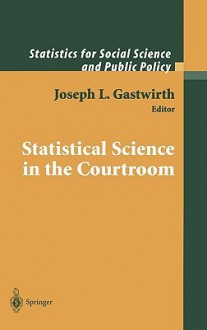 Statistical Science in the Courtroom - Joseph L. Gastwirth