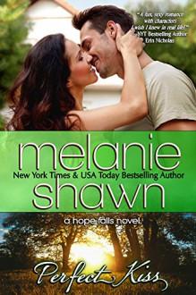 Perfect Kiss (A Hope Falls Novel Book 9) - Melanie Shawn