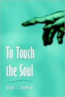 To Touch the Soul - Ginger J. Stanwick