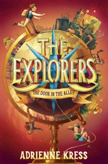 The Explorers: The Door in the Alley - Adrienne Kress