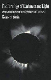 The Turnings of Darkness and Light: Essays in Philosophical and Systematic Theology - Kenneth Surin