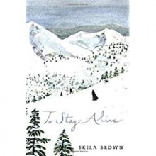 To Stay Alive: Mary Ann Graves and the Tragic Journey of the Donner Party - Skila Brown