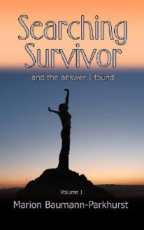 Searching Survivor and the Answer I Found - MARION BAUMANN-PARKHURST, Tracey Edge
