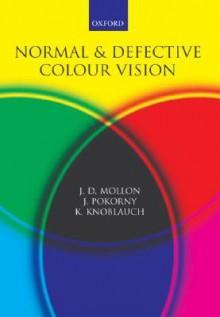 Normal and Defective Colour Vision - J. D. Mollon, J. D. Mollon