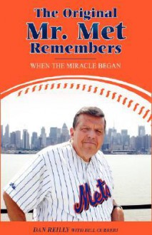 The Original Mr. Met Remembers: When the Miracle Began - Dan Reilly