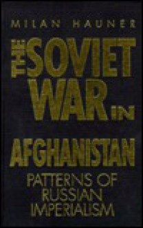The Soviet War in Afghanistan: Patterns of Russian Imperialism - Milan Hauner, Hauner