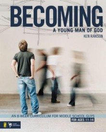 Becoming a Young Man of God: An 8-Week Curriculum for Middle School Guys (Breaking the Code) - Ken Rawson