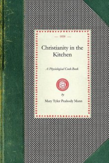 Christianity in the Kitchen - Mary Mann