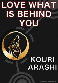 Love What is Behind You - KouriArashi