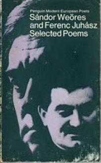 Sándor Weöres and Ferenc Juhász: Selected Poems - Ferenc Juhász, Sándor Weöres, Edwin Morgan