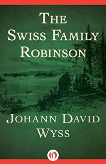 The Swiss Family Robinson (Everyman's Library Children's Classics) - Johann David Wyss