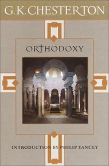 Orthodoxy - G.K. Chesterton, Philip Yancey