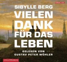Vielen Dank für das Leben - Sibylle Berg,Gustav Peter Wöhler