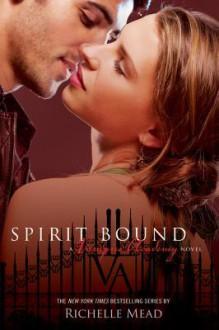 Spirit Bound (Vampire Academy, #5) - Richelle Mead