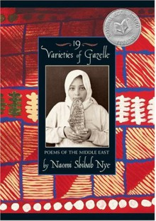 19 Varieties of Gazelle: Poems of the Middle East - Naomi Shihab Nye