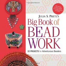 Julia Pretl's Big Book of Beadwork - Julia Pretl
