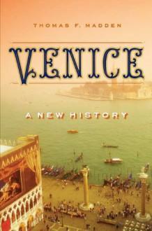 Venice: A New History - Thomas F. Madden