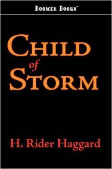 Child of Storm: The Allan Quatermain Series - H. Rider Haggard