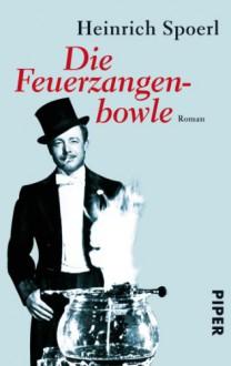 Die Feuerzangenbowle: Eine Lausbüberei in der KleinstadtRoman - Heinrich Spoerl