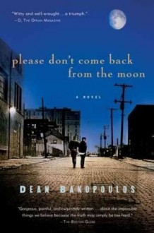 Please Don't Come Back from the Moon - Dean Bakopoulos