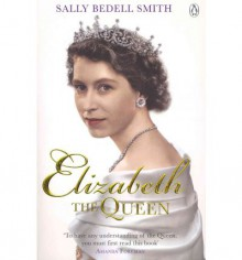 Elizabeth The Queen:The Woman Behind the Throne - Sally Bedell Smith