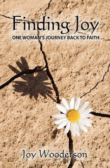 Finding Joy: One Woman's Journey Back to Faith - Joy Wooderson