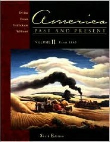 America Past and Present, Volume II (Chapters 16-33) - Robert Divine, R. Williams, T.H. Breen, George Fredrickson