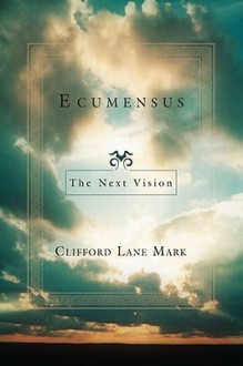 Ecumensus: The Next Vision - Clifford Lane Mark