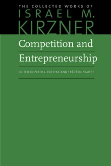 Competition and entrepreneurship - Israel M Kirzner