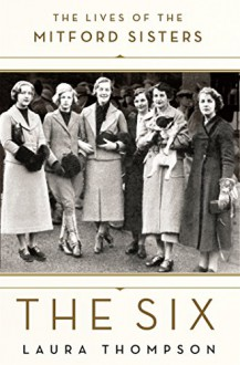 The Six: The Lives of the Mitford Sisters - Laura Thompson