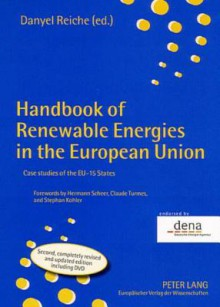 Handbook of Renewable Energies in the European Union: Case Studies of the Eu-15 States Forewords by Hermann Scheer, Claude Turmes, and Stephan Kohler - Danyel Reiche, Stefan Korner, Mischa Bechberger, Ruth Brand, Matthias Corbach