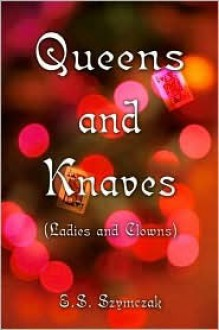 Queens and Knaves (Ladies and Clowns) - E.S. Szymczak