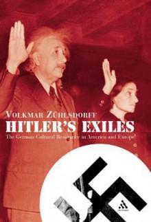 Hitler's Exiles: The German Cultural Resistance in America and Europe - Volkmar Zuhlsdorff, Martin Bott