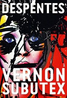 Vernon Subutex, 1: roman (Littérature Française) (French Edition) - Virginie Despentes