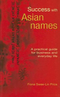 Success with Asian Names: A Practical Guide for Business and Everyday Life - Fiona Swee-Lin Price