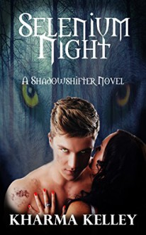 Selenium Night: A Werewolf Shifter Romance (ShadowShifters Novel) - Kharma Kelley